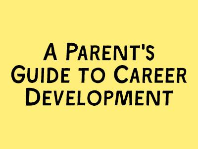 A Parents' Guide to Career Development