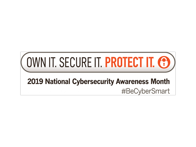 Own it. Secure it. Protect it. 2019 National Cyber Security Awareness Month.