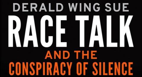 Derald Wing Sue. Race Talk and the Conspiracy of Silence.