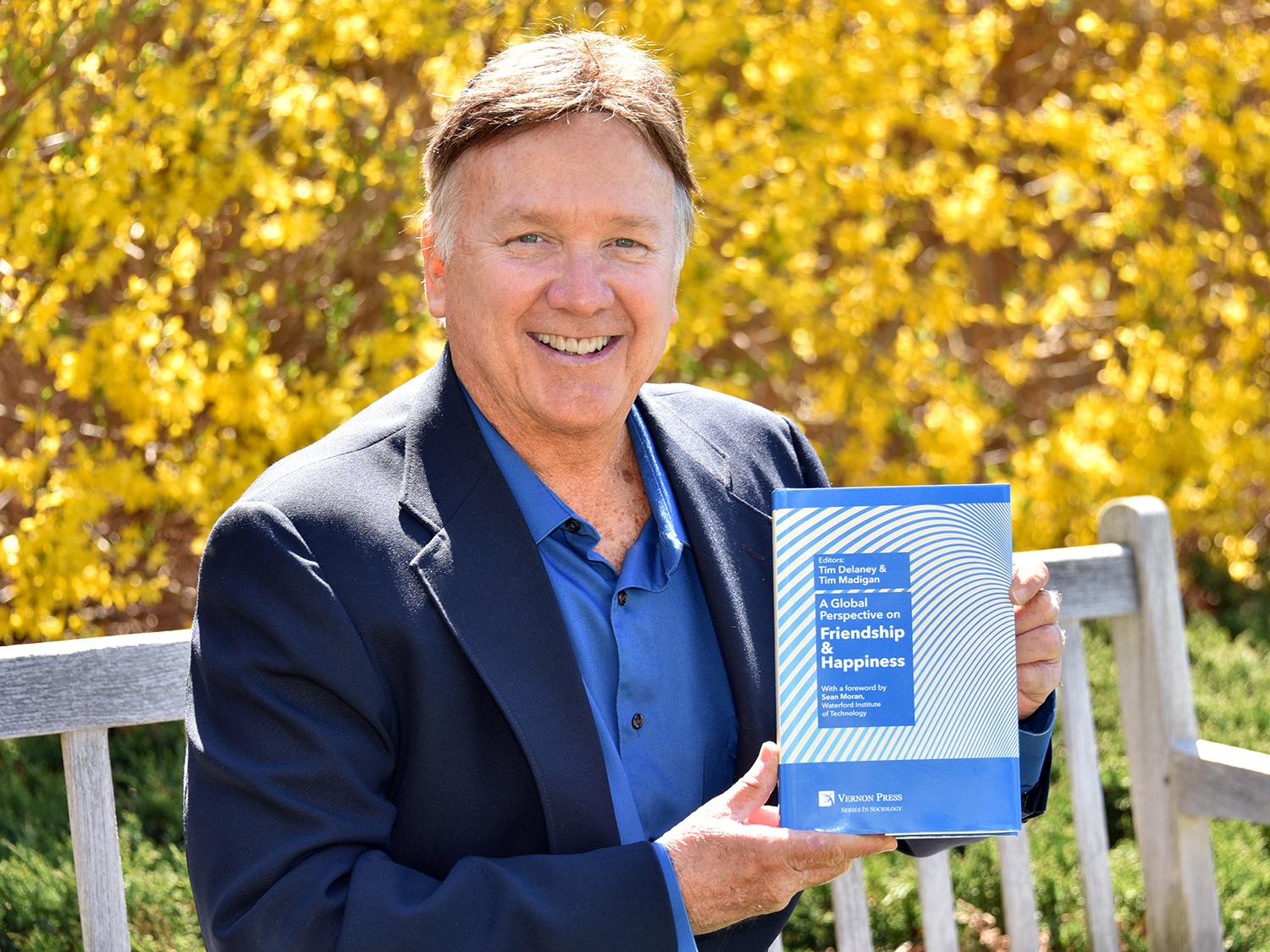Tim Delaney recently published his 20th book, an edited collection on friendship and happiness