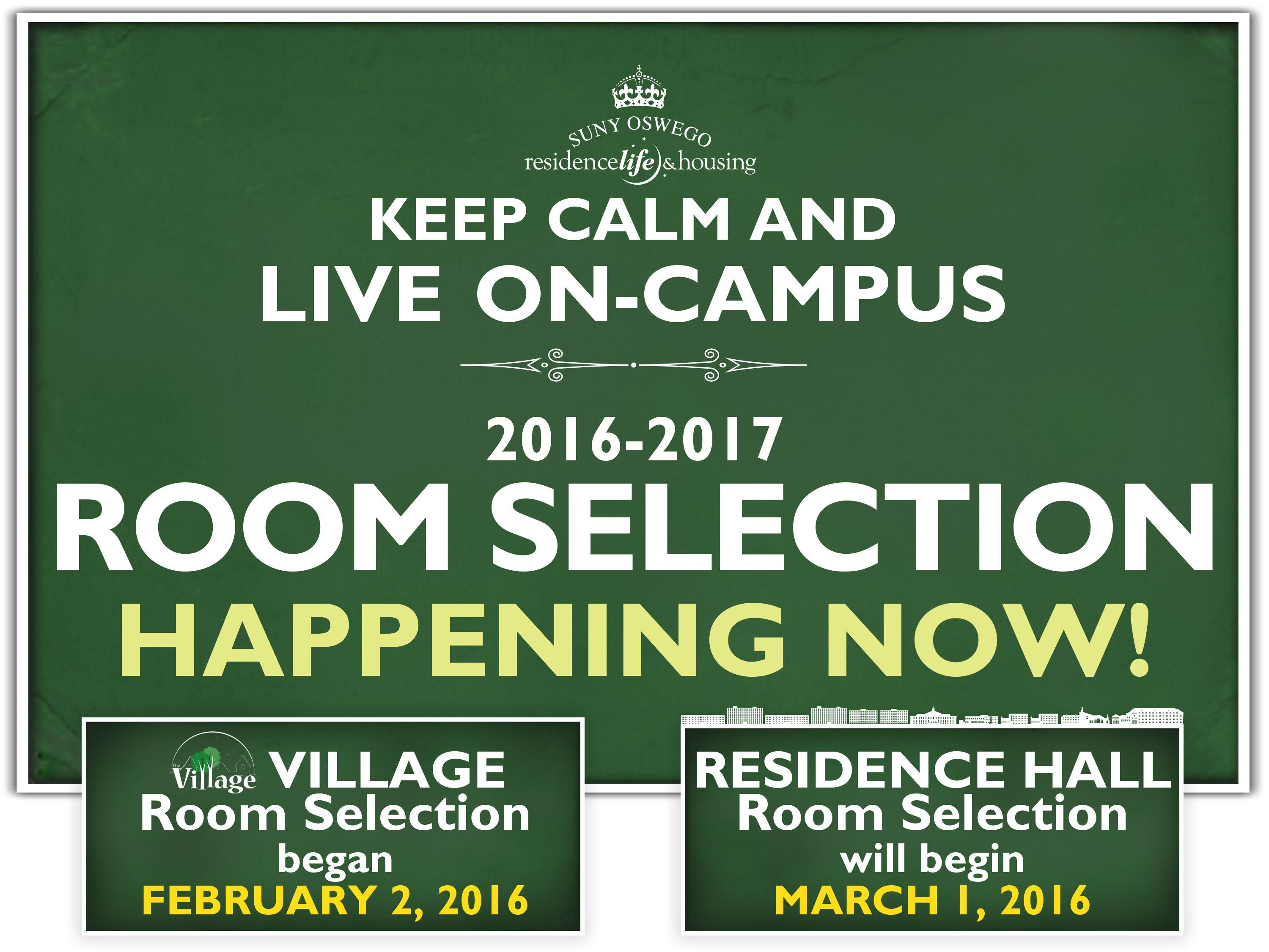 Room Selection 2016 - 2017 Happening Now! Village Room Selection began Feb. 2. Residence Hall Room Selection will begin March 1.