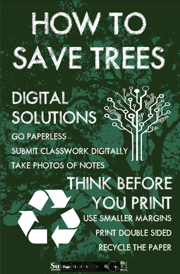 How to save trees? Digital solutions: Go paperless, submit classwork digitally, take photos of notes. Think before you print: use smaller margins, print double sided, recycle paper